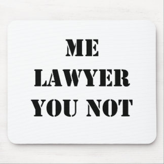 ME LAWYER YOU NOT MOUSE PAD