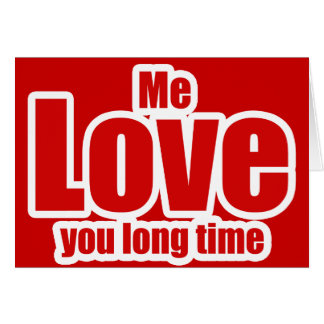 Me Love you Long Time Valentines Day Funny Greeting Card