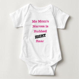 Me Mom's Nerves is Rubbed RIGHT Raw - Baby Bodysuit