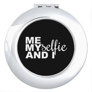 Me Myselfie and I Funny Selfie Makeup Mirror