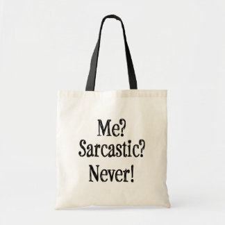 Me? Sarcastic? Never! Funny Sarcasm saying bag