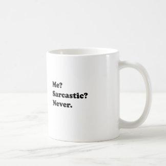 Me? Sarcastic? Never. Coffee Mugs