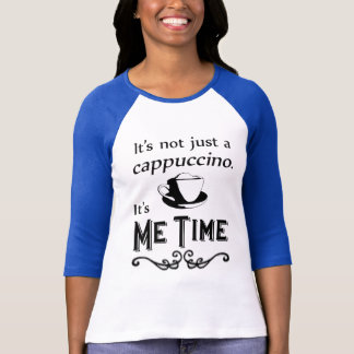 Me Time Cappuccino T-Shirt