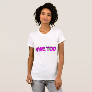 ME TOO T-Shirt