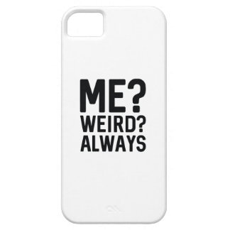 Me? Weird? Always iPhone 5 Cases