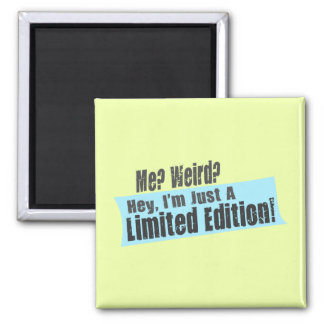 Me? Weird? I'm Just A Limited Edition Square Magnet