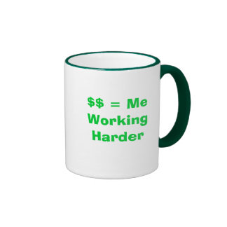 $$ = Me Working Harder Coffee Mug