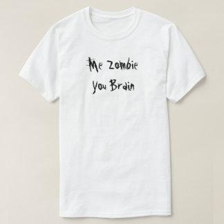 Me Zombie - You Brain T-Shirt