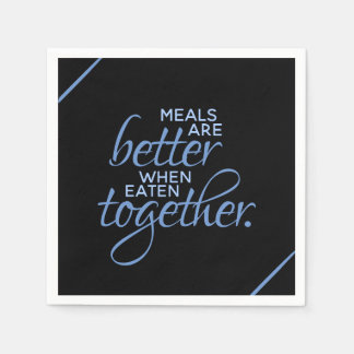 Meals are Better When Eaten Together Disposable Serviettes