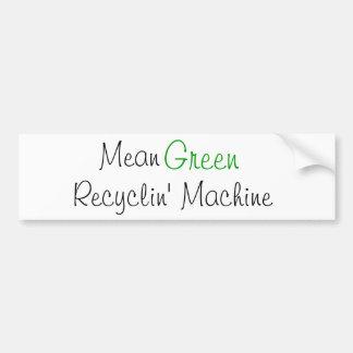 Mean Green, Recyclin' Machine Car Bumper Sticker
