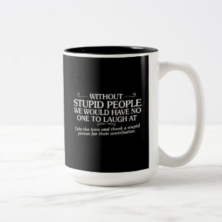 MEAN INSULTS THANK STUPID PEOPLE FOR THEIR CONTRIB Two-Tone MUG