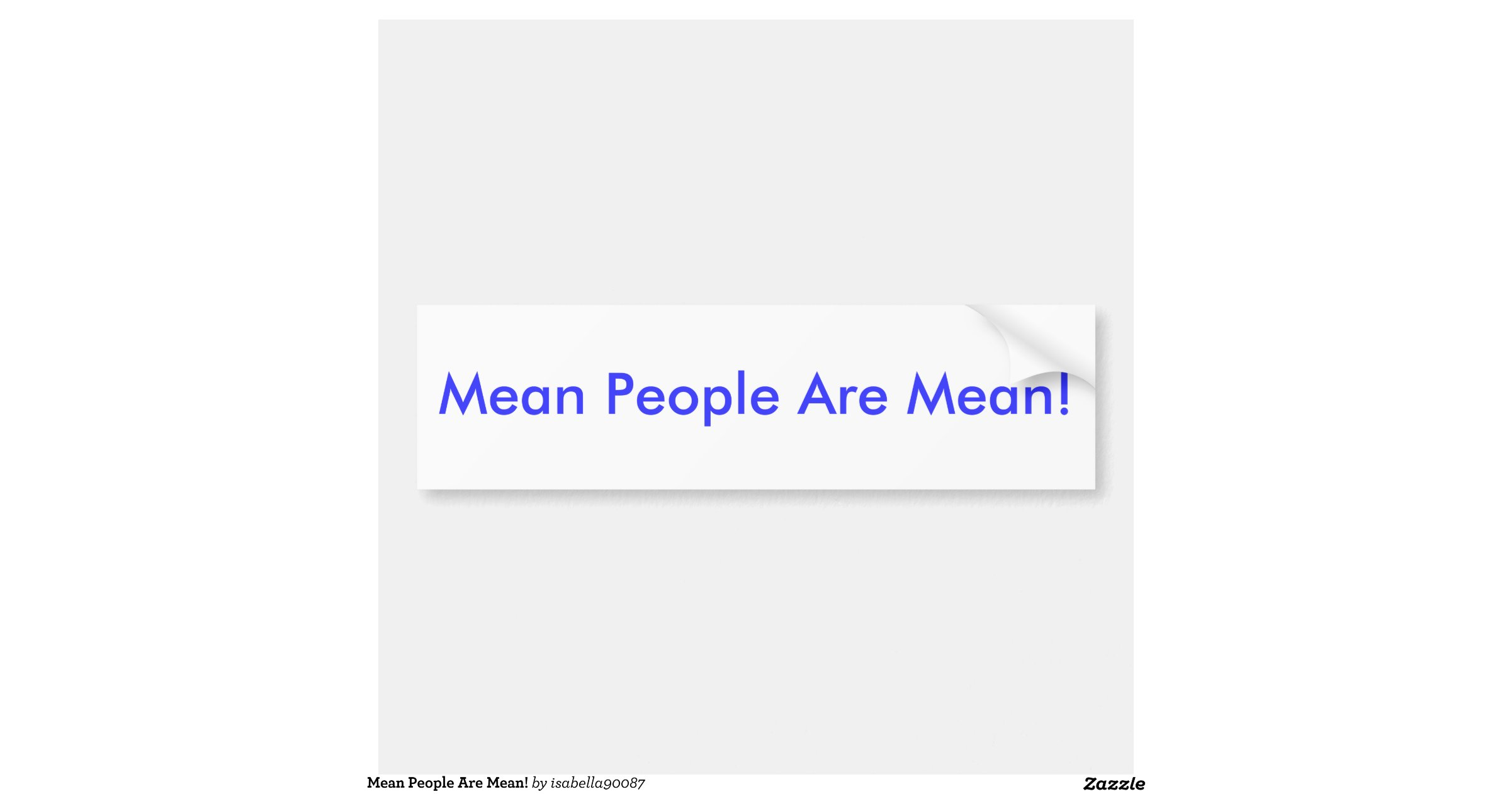 Mean People Are Mean! Bumper Sticker | Zazzle