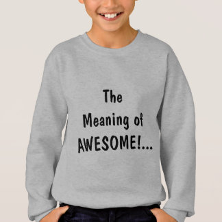 Meaning Of Awesome..In Awe Of Me sweatshirt