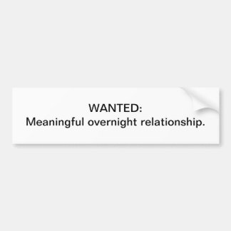 Meaningful overnight relationship bumper sticker