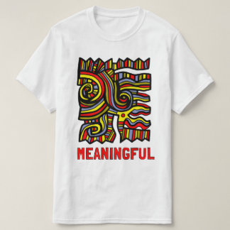 """""""Meaningful"""" Value T-Shirt"""