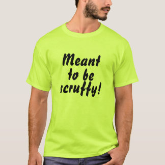 Meant to be scruffy! T-Shirt