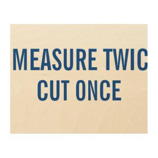 Measure Twic Cut Once funny sign. Wood Prints