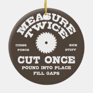 Measure Twice IV Ceramic Ornament