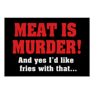 Meat Is Murder! And Yes I'd Like Fries With That Poster