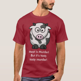 Meat is Murder! But it's tasty tasty murder! T-Shirt