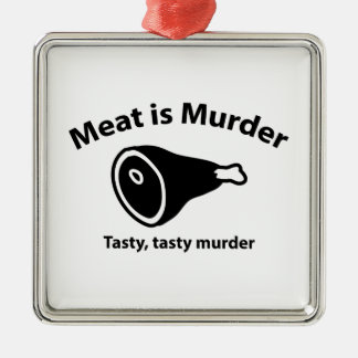 Meat is Murder. Tasty, tasty murder. Metal Ornament