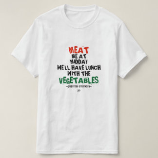 Meat me & the vegetables (at lunch) T-Shirt
