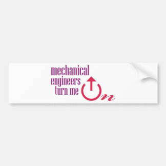 Mechanical engineers turn me on car bumper sticker