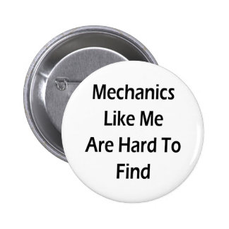 Mechanics Like Me Are Hard To Find Pinback Buttons
