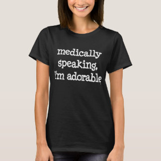 Medically Speaking, I'm Adorable™ T-Shirt