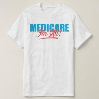 Medicare For All T-Shirt