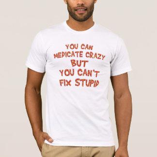 Medicate Crazy But Can't Fix Stupid T Shirts