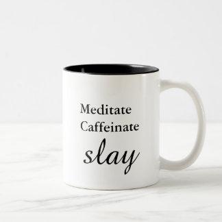 Meditate. Caffeinate. Slay. Two-Tone Coffee Mug