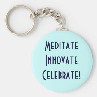 Meditate Innovate Celebrate! Keychain
