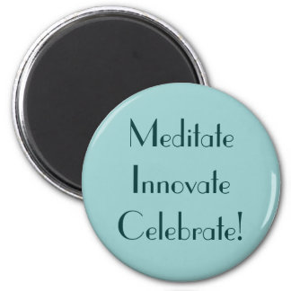 Meditate Innovate Celebrate! 6 Cm Round Magnet