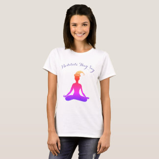 Meditate They Say Colorful Positive Shirt