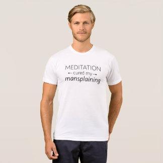 Meditation Cured My Mansplaining T-Shirt