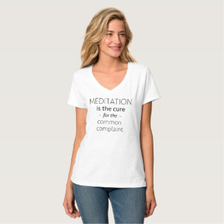 Meditation Is The Cure For The Common Complaint T-Shirt