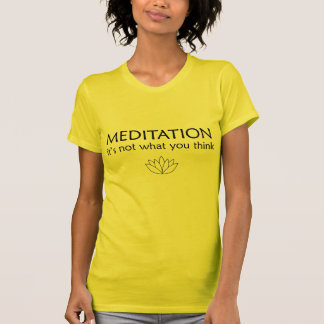 MEDITATION it's not what you think T-Shirt