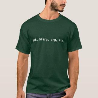 Meh, blerg, arg, etc. T-Shirt