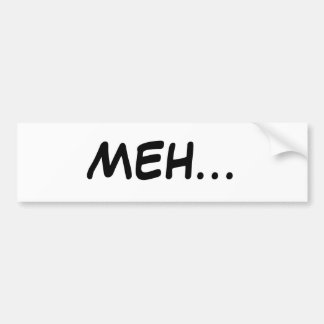 MEH...BUMPER STICKER BUMPER STICKER