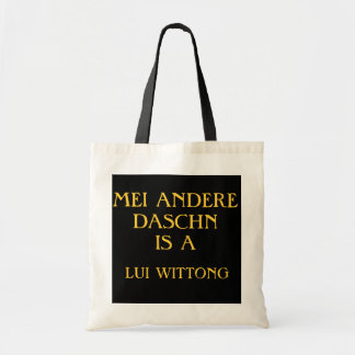 MEI ANDERE DASCHN IS A LUI WITTONG TOTE BAG