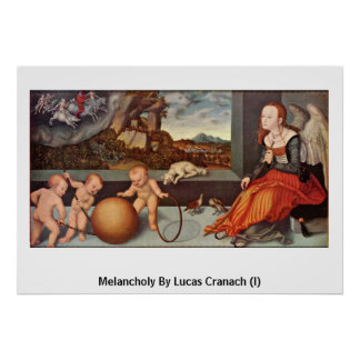 Melancholy By Lucas Cranach (I) Poster