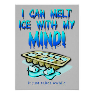 Melt Ice With My Mind Funny Poster Sign