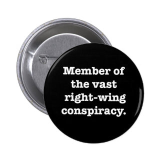 Member of the vast right-wing conspiracy button
