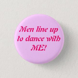 Men line up to dance with ME! - Cu... - Customized 3 Cm Round Badge