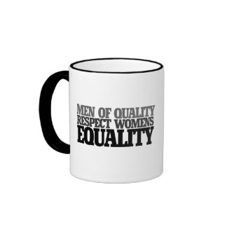 Men of quality respect womens equality mugs