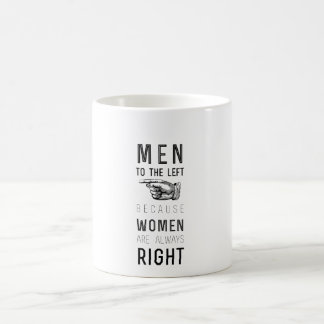 men  to the left  because women  are always  right coffee mug