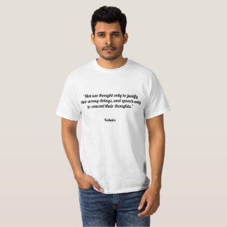 """Men use thought only to justify their wrong doing T-Shirt"