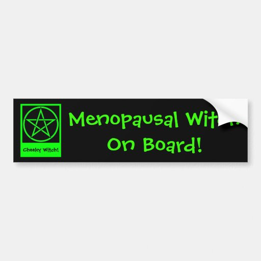 Menopausal Witch On Board! Wiccan Bumpersticker Bumper Stickers