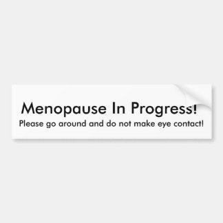 Menopause In Progress Bumper Sticker
